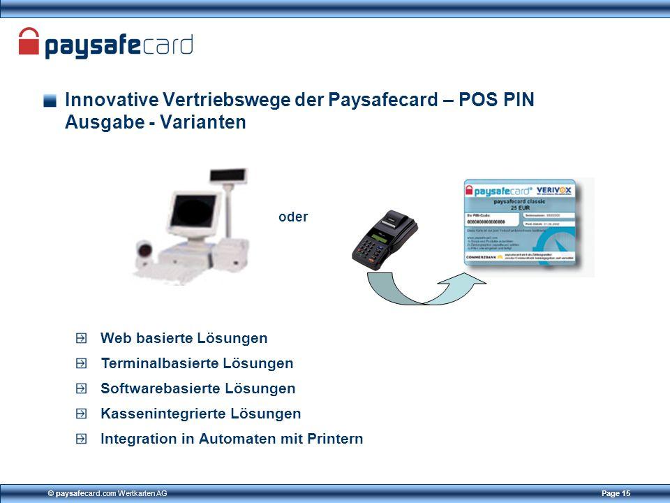 © paysafecard.com Wertkarten AGPage 15 Innovative Vertriebswege der Paysafecard – POS PIN Ausgabe - Varianten Web basierte Lösungen Terminalbasierte L