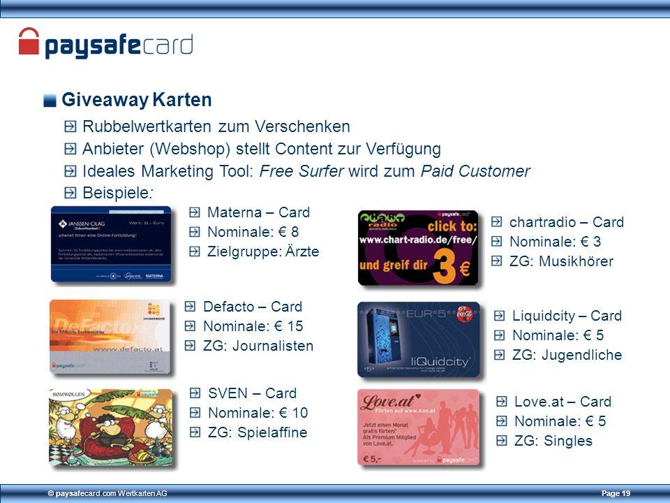 © paysafecard.com Wertkarten AGPage 19 Giveaway Karten Rubbelwertkarten zum Verschenken Anbieter (Webshop) stellt Content zur Verfügung Ideales Market