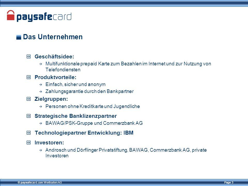© paysafecard.com Wertkarten AGPage 3 Das Unternehmen Geschäftsidee: Multifunktionale prepaid Karte zum Bezahlen im Internet und zur Nutzung von Telef