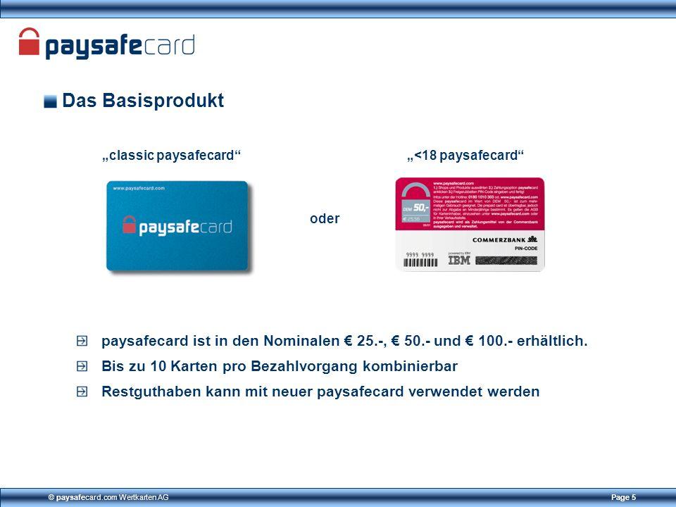 © paysafecard.com Wertkarten AGPage 5 Das Basisprodukt paysafecard ist in den Nominalen 25.-, 50.- und 100.- erhältlich. Bis zu 10 Karten pro Bezahlvo