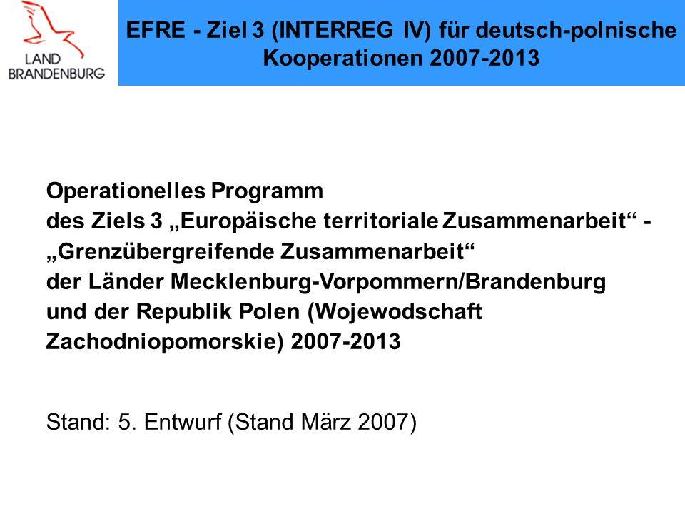 Operationelles Programm des Ziels 3 Europäische territoriale Zusammenarbeit - Grenzübergreifende Zusammenarbeit der Länder Mecklenburg-Vorpommern/Brandenburg und der Republik Polen (Wojewodschaft Zachodniopomorskie) 2007-2013 Stand: 5.