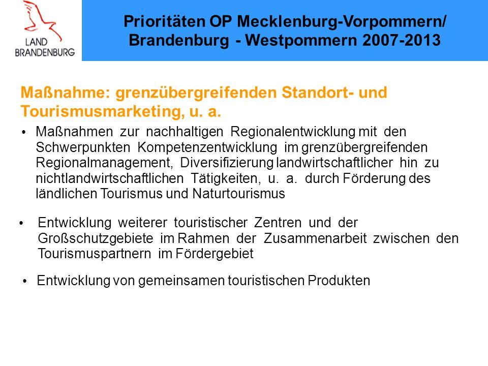 Prioritäten OP Mecklenburg-Vorpommern/ Brandenburg - Westpommern 2007-2013 Maßnahme: grenzübergreifenden Standort- und Tourismusmarketing, u.
