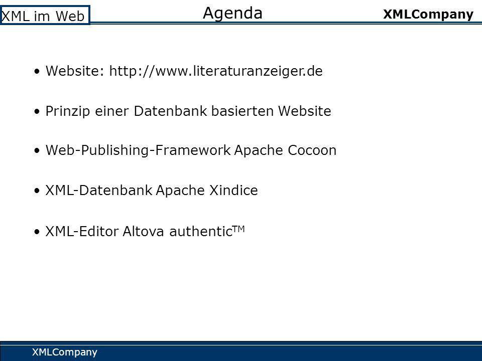 XMLCompany XML im Web XMLCompany Agenda Prinzip einer Datenbank basierten Website XML-Datenbank Apache Xindice Web-Publishing-Framework Apache Cocoon XML-Editor Altova authentic TM Website: http://www.literaturanzeiger.de