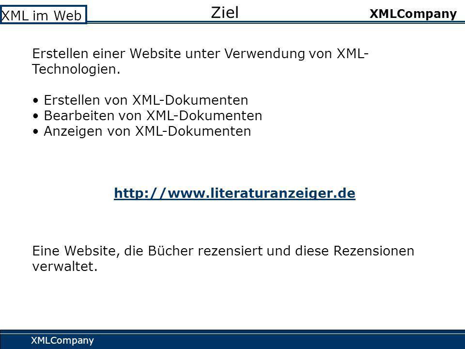 XMLCompany XML im Web XMLCompany Ziel Erstellen einer Website unter Verwendung von XML- Technologien.
