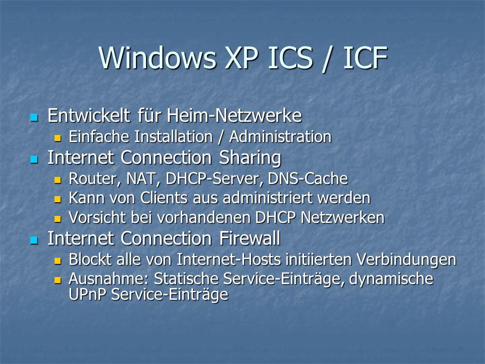 Windows XP ICS / ICF Entwickelt für Heim-Netzwerke Entwickelt für Heim-Netzwerke Einfache Installation / Administration Einfache Installation / Admini