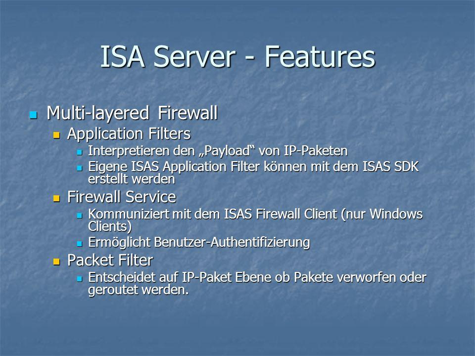 ISA Server - Features Multi-layered Firewall Multi-layered Firewall Application Filters Application Filters Interpretieren den Payload von IP-Paketen