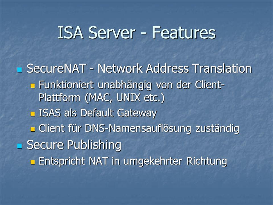 ISA Server - Features SecureNAT - Network Address Translation SecureNAT - Network Address Translation Funktioniert unabhängig von der Client- Plattfor