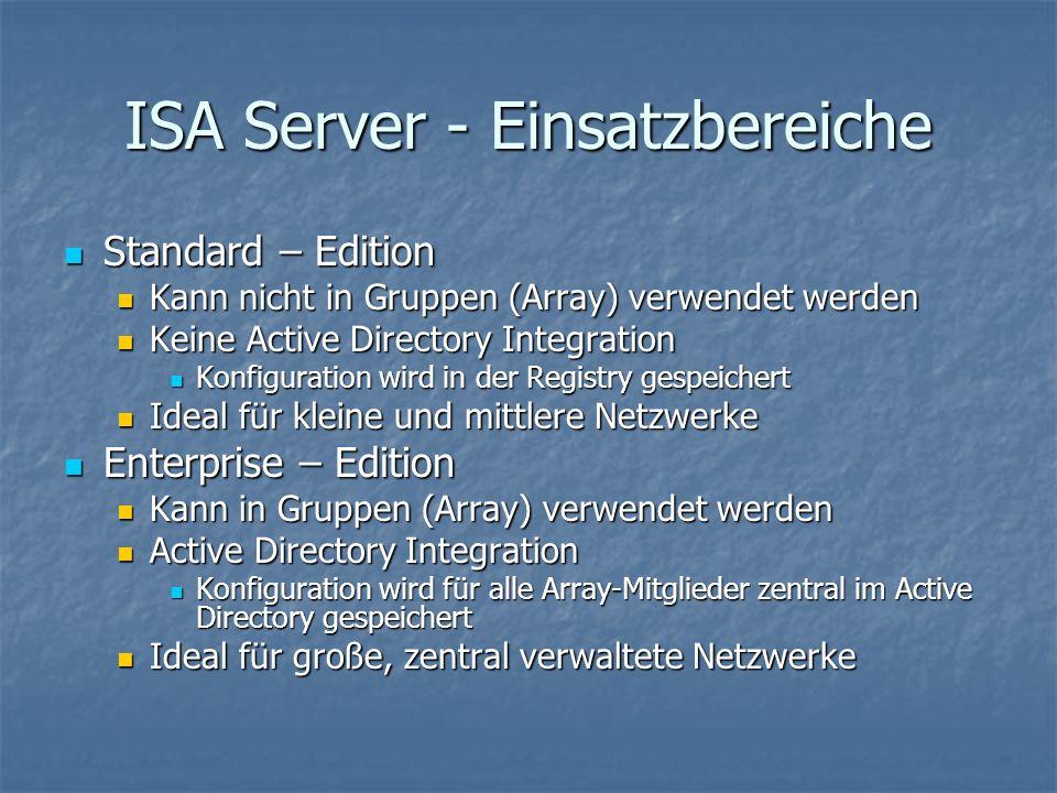ISA Server - Einsatzbereiche Standard – Edition Standard – Edition Kann nicht in Gruppen (Array) verwendet werden Kann nicht in Gruppen (Array) verwen