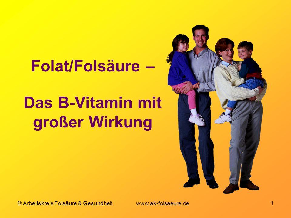 © Arbeitskreis Folsäure & Gesundheit www.ak-folsaeure.de 1 Folat/Folsäure – Das B-Vitamin mit großer Wirkung