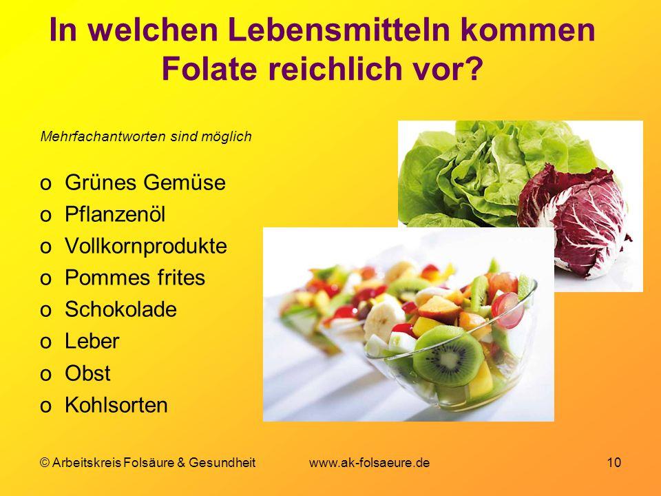 © Arbeitskreis Folsäure & Gesundheit www.ak-folsaeure.de 10 In welchen Lebensmitteln kommen Folate reichlich vor? Mehrfachantworten sind möglich oGrün