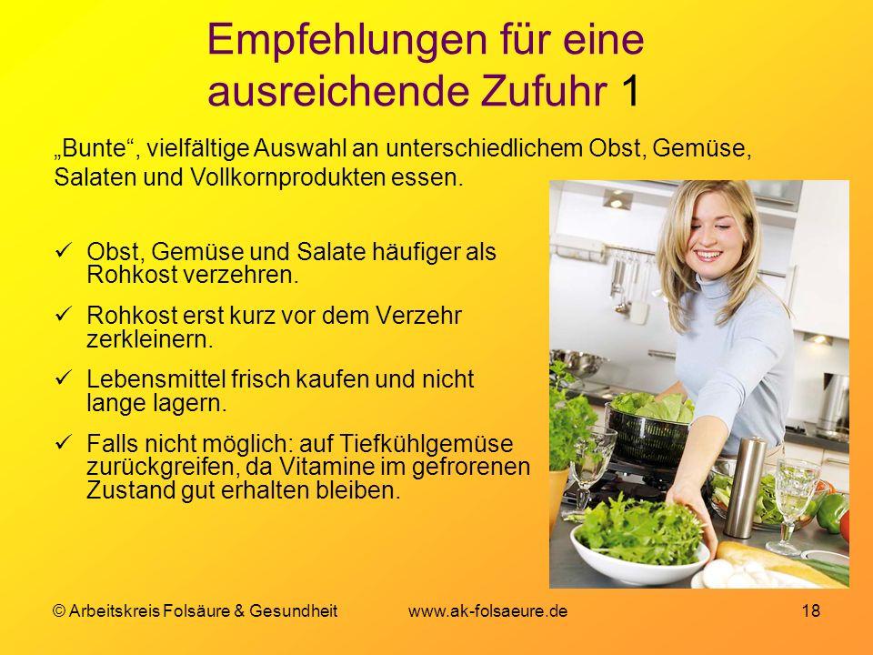 © Arbeitskreis Folsäure & Gesundheit www.ak-folsaeure.de 18 Empfehlungen für eine ausreichende Zufuhr 1 Obst, Gemüse und Salate häufiger als Rohkost verzehren.