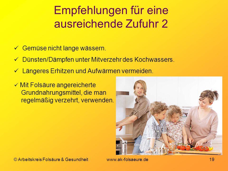 © Arbeitskreis Folsäure & Gesundheit www.ak-folsaeure.de 19 Empfehlungen für eine ausreichende Zufuhr 2 Gemüse nicht lange wässern. Dünsten/Dämpfen un