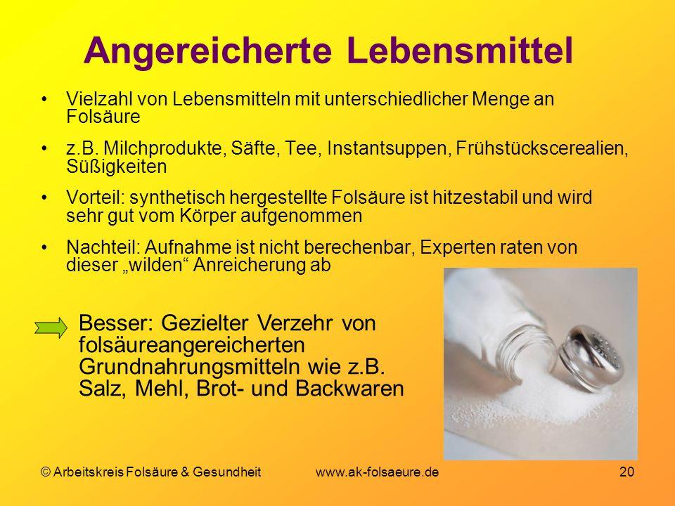 © Arbeitskreis Folsäure & Gesundheit www.ak-folsaeure.de 20 Angereicherte Lebensmittel Vielzahl von Lebensmitteln mit unterschiedlicher Menge an Folsäure z.B.