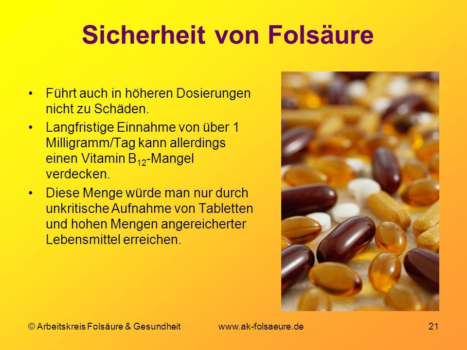© Arbeitskreis Folsäure & Gesundheit www.ak-folsaeure.de 21 Sicherheit von Folsäure Führt auch in höheren Dosierungen nicht zu Schäden.