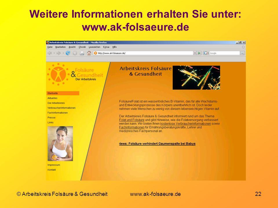 © Arbeitskreis Folsäure & Gesundheit www.ak-folsaeure.de 22 Weitere Informationen erhalten Sie unter: www.ak-folsaeure.de