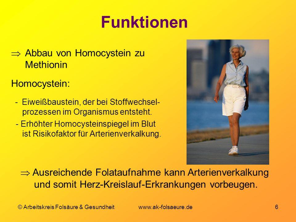 © Arbeitskreis Folsäure & Gesundheit www.ak-folsaeure.de 6 Funktionen Abbau von Homocystein zu Methionin Homocystein: - Eiweißbaustein, der bei Stoffwechsel- prozessen im Organismus entsteht.