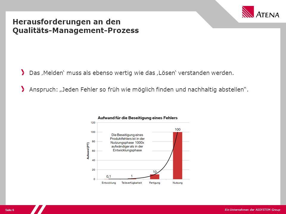 Seite 6 Ein Unternehmen der ASSYSTEM Group Herausforderungen an den Qualitäts-Management-Prozess Das Melden muss als ebenso wertig wie das Lösen verst