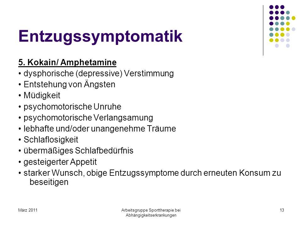 März 2011Arbeitsgruppe Sporttherapie bei Abhängigkeitserkrankungen 13 Entzugssymptomatik 5. Kokain/ Amphetamine dysphorische (depressive) Verstimmung