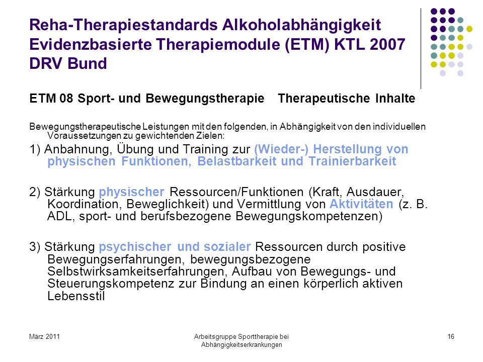 März 2011Arbeitsgruppe Sporttherapie bei Abhängigkeitserkrankungen 16 Reha-Therapiestandards Alkoholabhängigkeit Evidenzbasierte Therapiemodule (ETM)