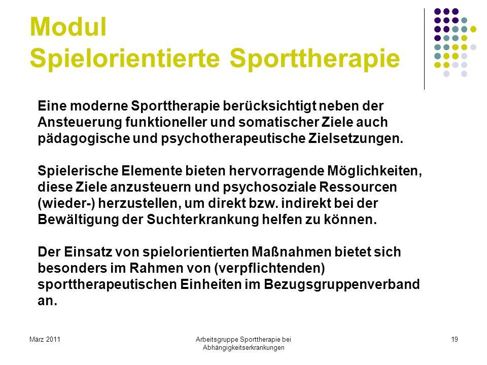 März 2011Arbeitsgruppe Sporttherapie bei Abhängigkeitserkrankungen 19 Modul Spielorientierte Sporttherapie Eine moderne Sporttherapie berücksichtigt n