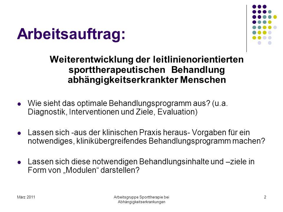 März 2011Arbeitsgruppe Sporttherapie bei Abhängigkeitserkrankungen 2 Arbeitsauftrag: Weiterentwicklung der leitlinienorientierten sporttherapeutischen