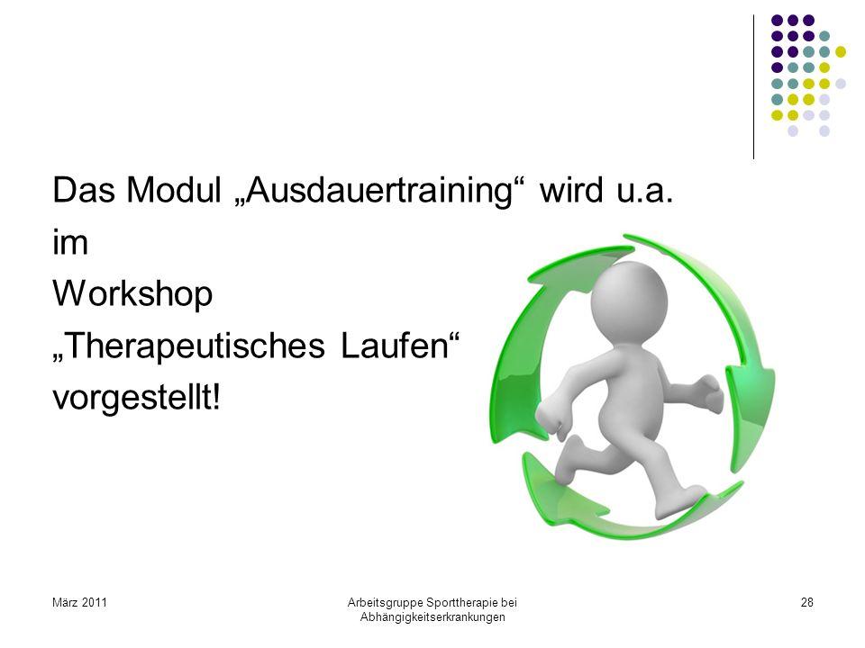 März 2011Arbeitsgruppe Sporttherapie bei Abhängigkeitserkrankungen 28 Das Modul Ausdauertraining wird u.a. im Workshop Therapeutisches Laufen vorgeste