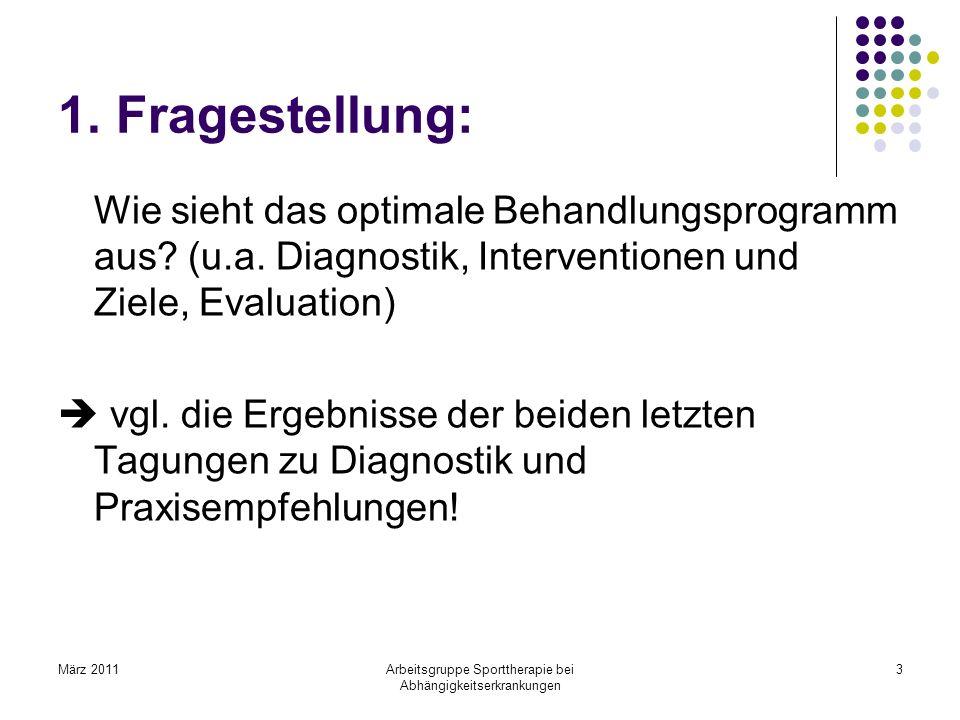 März 2011Arbeitsgruppe Sporttherapie bei Abhängigkeitserkrankungen 3 1. Fragestellung: Wie sieht das optimale Behandlungsprogramm aus? (u.a. Diagnosti