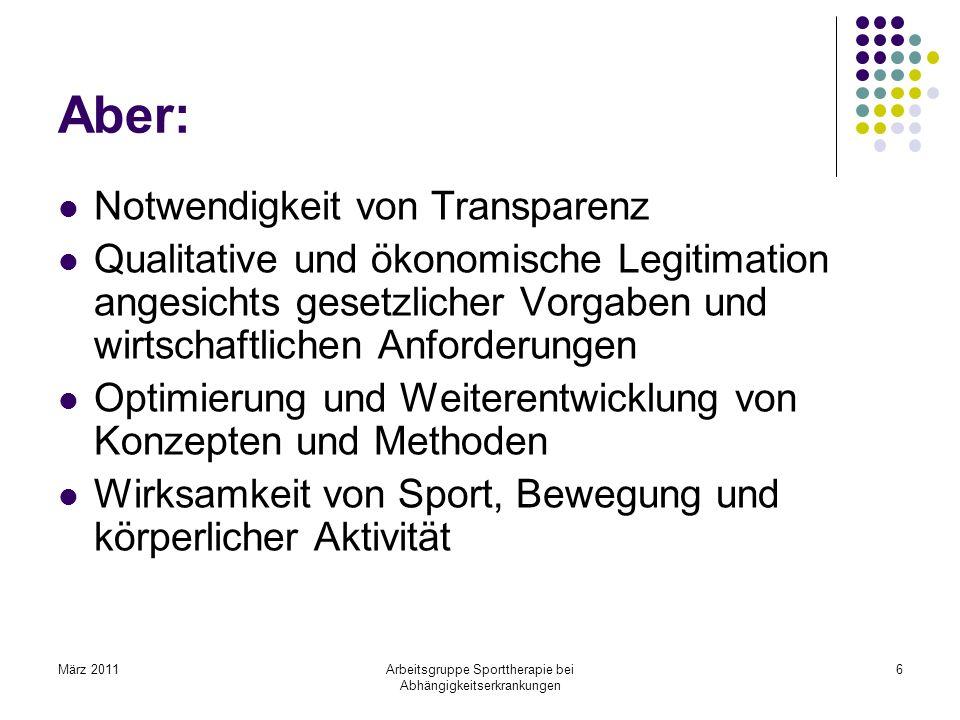 März 2011Arbeitsgruppe Sporttherapie bei Abhängigkeitserkrankungen 6 Aber: Notwendigkeit von Transparenz Qualitative und ökonomische Legitimation ange