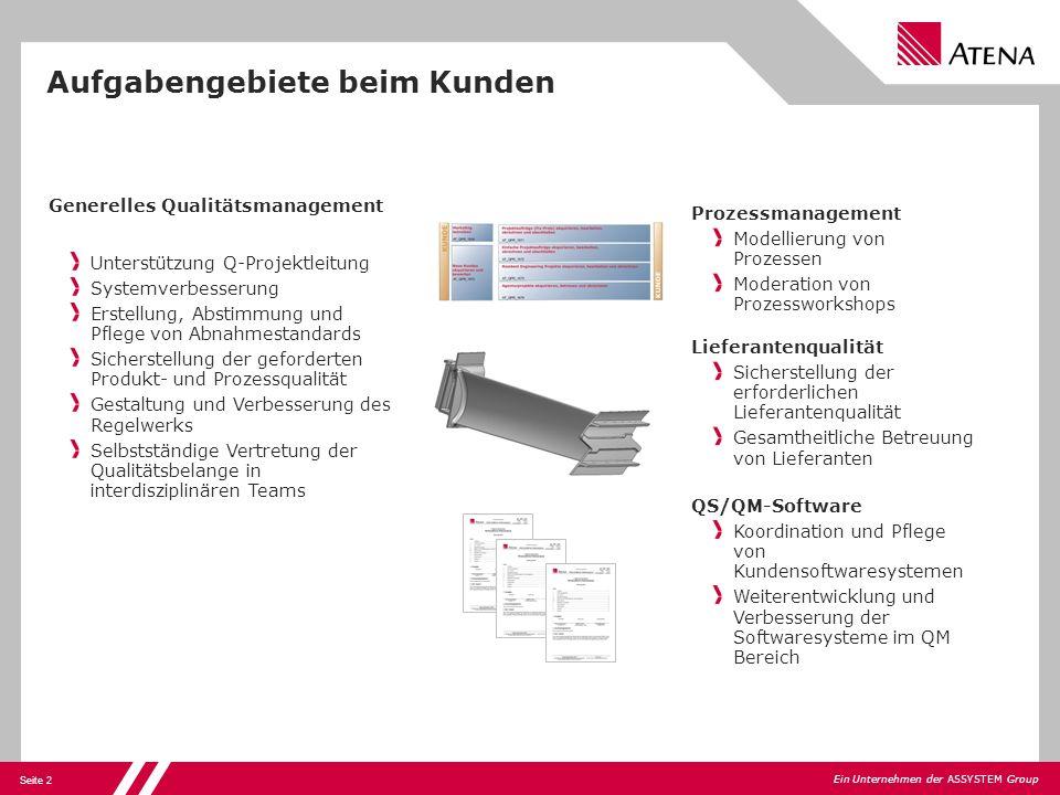 Seite 2 Ein Unternehmen der ASSYSTEM Group Aufgabengebiete beim Kunden Generelles Qualitätsmanagement Unterstützung Q-Projektleitung Systemverbesserun
