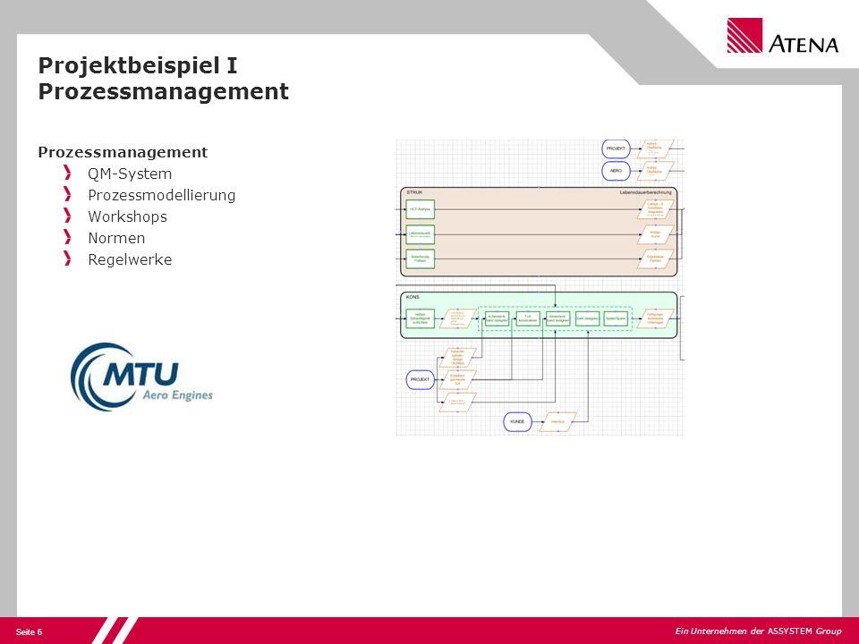 Seite 6 Ein Unternehmen der ASSYSTEM Group Projektbeispiel I Prozessmanagement Prozessmanagement QM-System Prozessmodellierung Workshops Normen Regelw