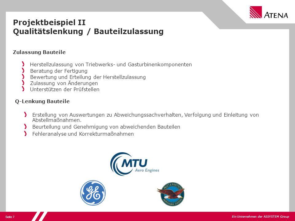 Seite 7 Ein Unternehmen der ASSYSTEM Group Projektbeispiel II Qualitätslenkung / Bauteilzulassung Zulassung Bauteile Herstellzulassung von Triebwerks-