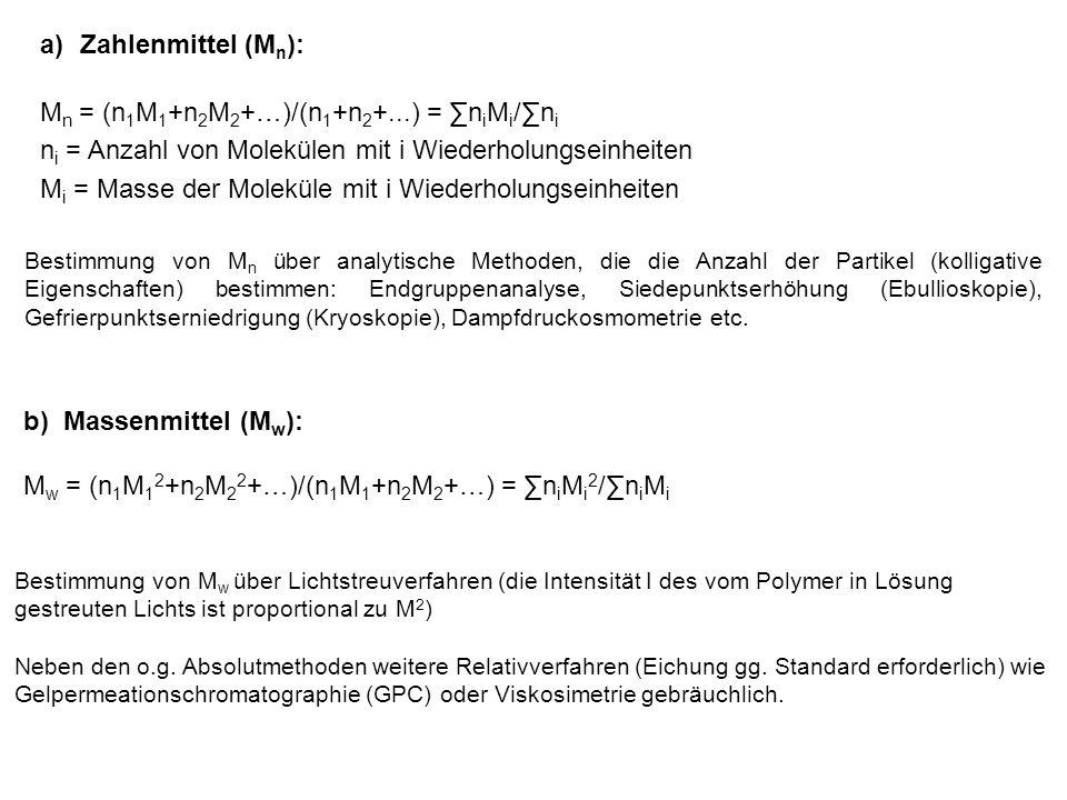 c)Polydispersität (PDI = Polydispersitätsindex) PDI = M w /M n PDI beschreibt die Molmassenverteilung; im idealen Grenzfall ist PDI = 1 d.h.