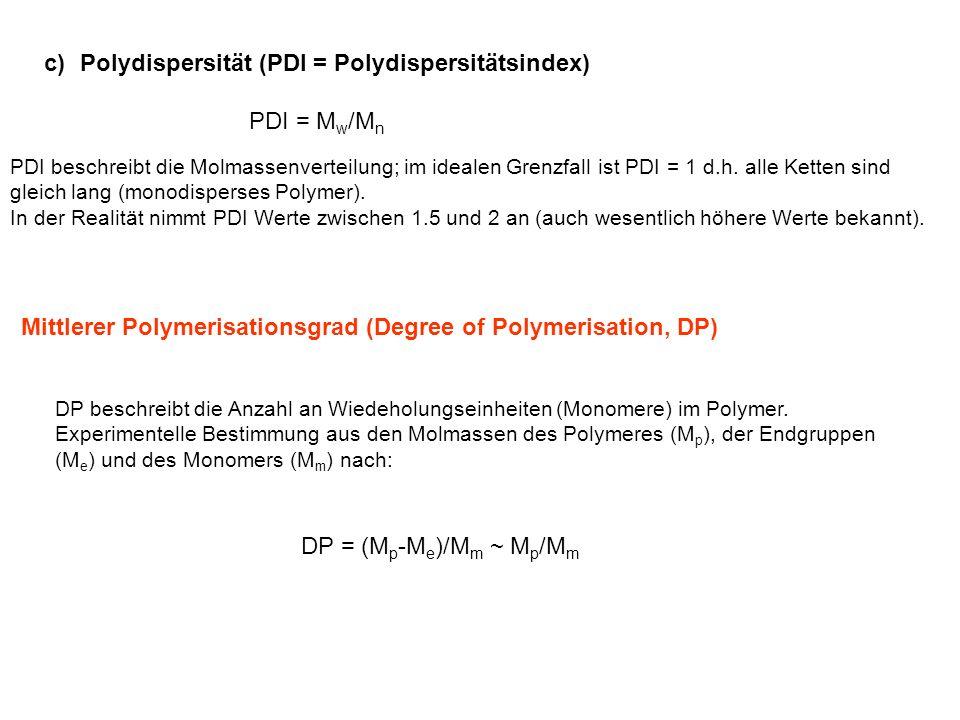 1.2 Polymersynthesen Die wichtigsten Polymerisationstypen (für organische Polymere!) sind: Additionspolymerisation (A) Kettenwachstumsprozess (chain growth) in drei Schritten: Start – Wachstum – Abbruch Der Initiator I* (Anion, Kation, Radikal) addiert sich an das Monomer und überträgt das reaktive Zentrum, wonach die Kette weiter wächst.