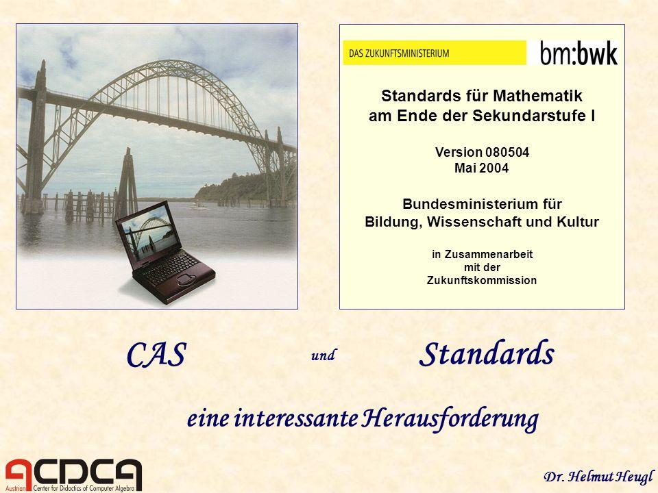CASStandards eine interessante Herausforderung Dr. Helmut Heugl und Standards für Mathematik am Ende der Sekundarstufe I Version 080504 Mai 2004 Bunde