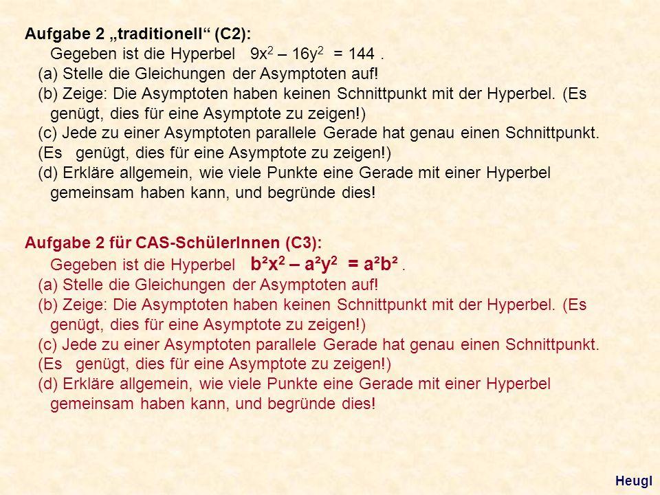 Aufgabe 2 traditionell (C2): Gegeben ist die Hyperbel 9x 2 – 16y 2 = 144. (a) Stelle die Gleichungen der Asymptoten auf! (b) Zeige: Die Asymptoten hab