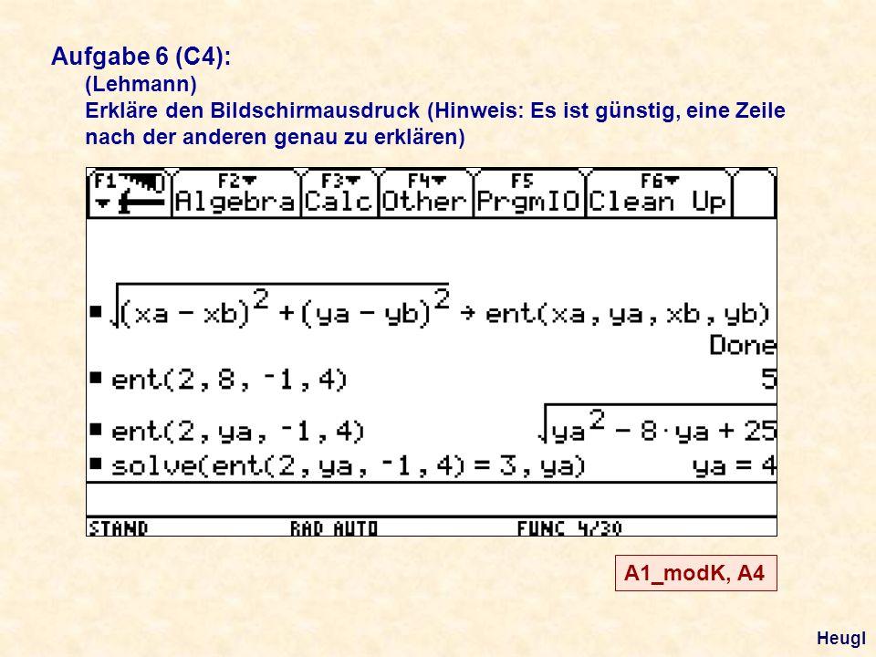 Aufgabe 6 (C4): (Lehmann) Erkläre den Bildschirmausdruck (Hinweis: Es ist günstig, eine Zeile nach der anderen genau zu erklären) A1_modK, A4 Heugl
