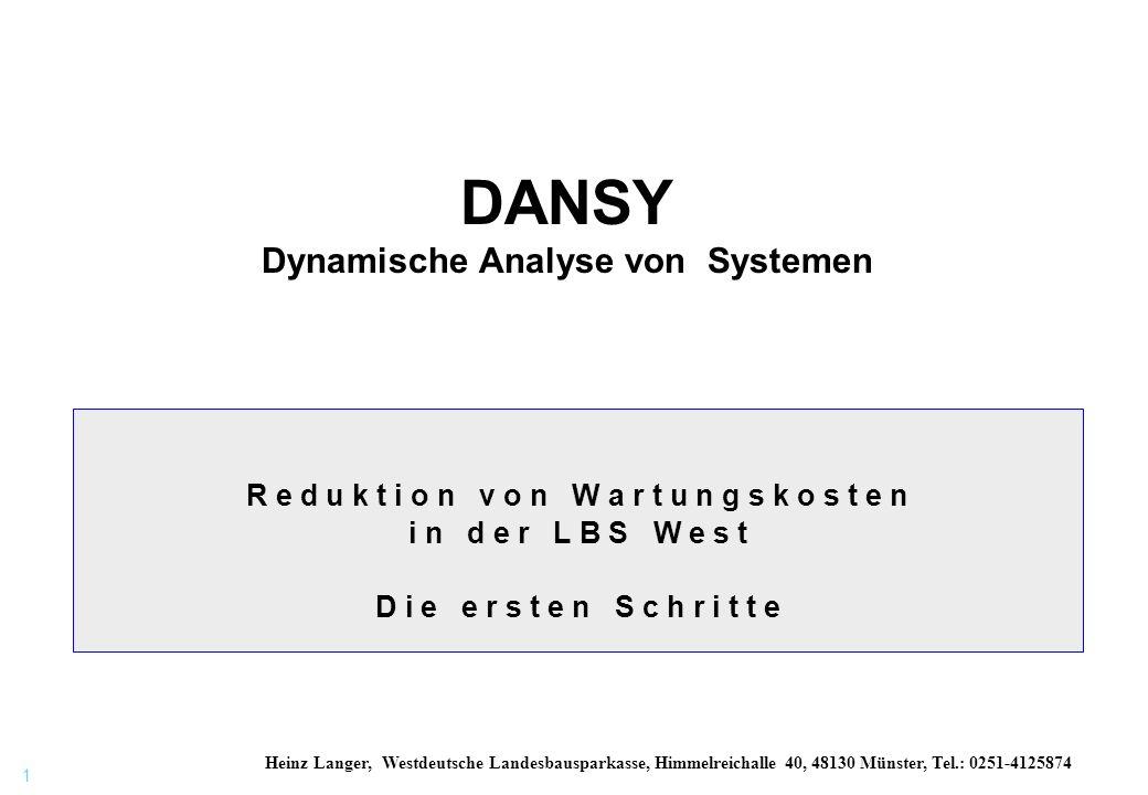 1 DANSY Dynamische Analyse von Systemen R e d u k t i o n v o n W a r t u n g s k o s t e n i n d e r L B S W e s t D i e e r s t e n S c h r i t t e