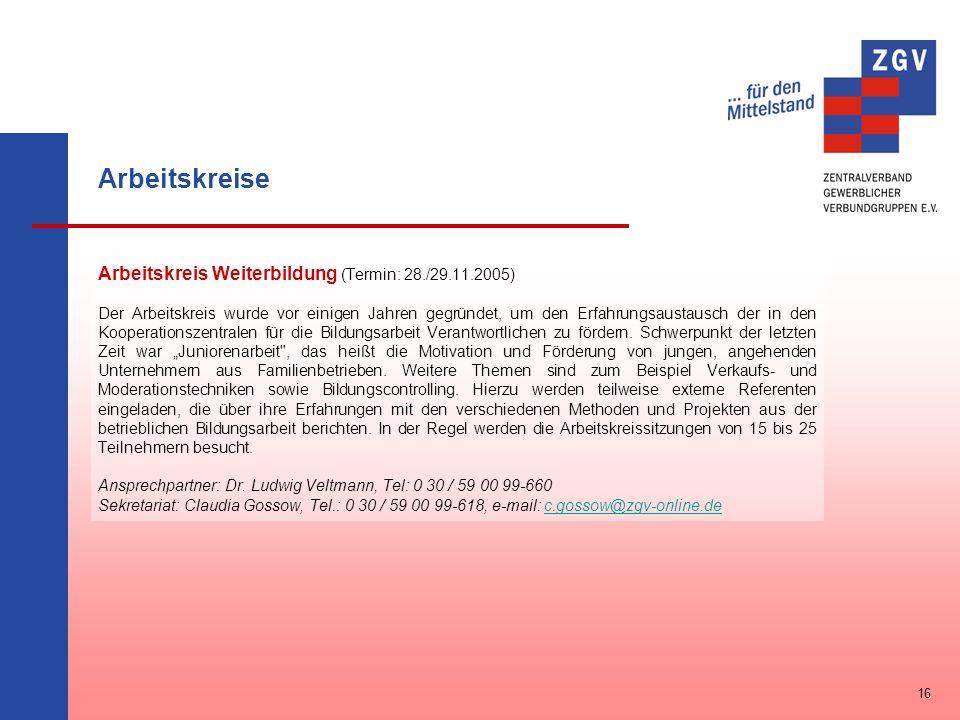 Arbeitskreise Arbeitskreis Weiterbildung (Termin: 28./29.11.2005) Der Arbeitskreis wurde vor einigen Jahren gegründet, um den Erfahrungsaustausch der