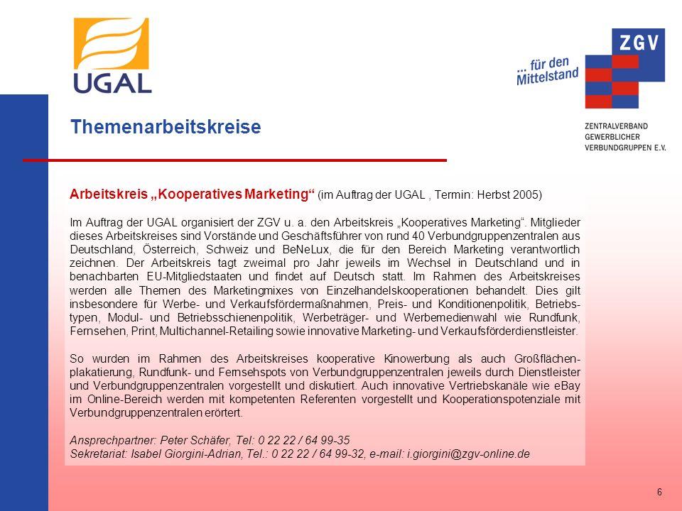 Themenarbeitskreise Arbeitskreis Kooperatives Marketing (im Auftrag der UGAL, Termin: Herbst 2005) Im Auftrag der UGAL organisiert der ZGV u. a. den A