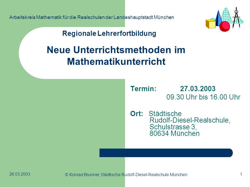 1 Arbeitskreis Mathematik für die Realschulen der Landeshauptstadt München 26.03.2003 © Konrad Brunner, Städtische Rudolf-Diesel-Realschule München Re