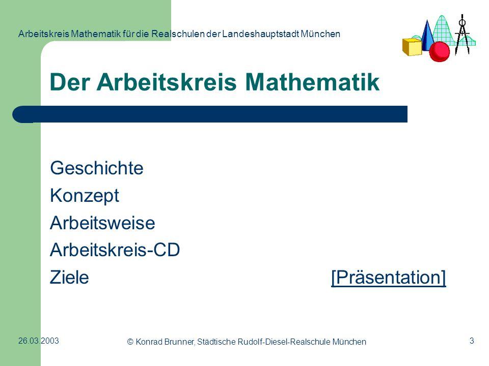 3 Arbeitskreis Mathematik für die Realschulen der Landeshauptstadt München 26.03.2003 © Konrad Brunner, Städtische Rudolf-Diesel-Realschule München De