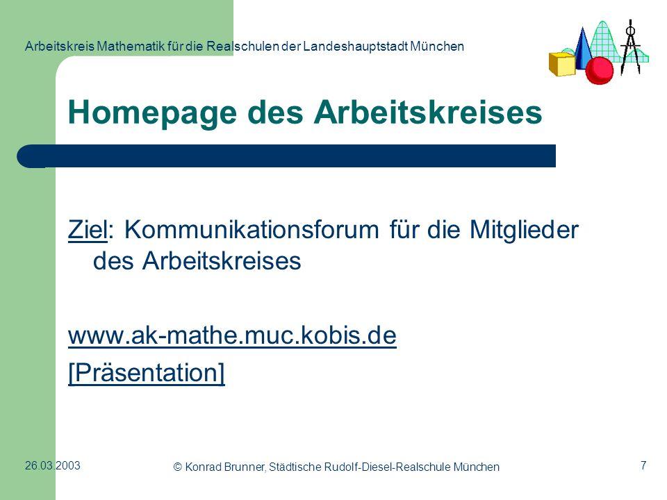7 Arbeitskreis Mathematik für die Realschulen der Landeshauptstadt München 26.03.2003 © Konrad Brunner, Städtische Rudolf-Diesel-Realschule München Ho