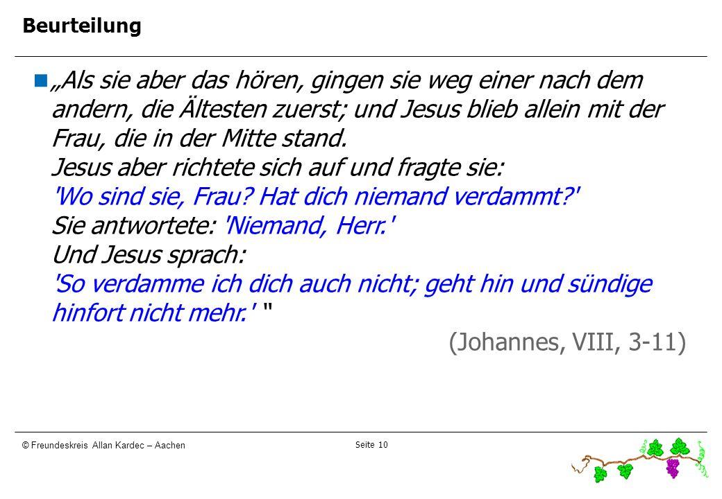 Seite 10 © Freundeskreis Allan Kardec – Aachen Beurteilung Als sie aber das hören, gingen sie weg einer nach dem andern, die Ältesten zuerst; und Jesu