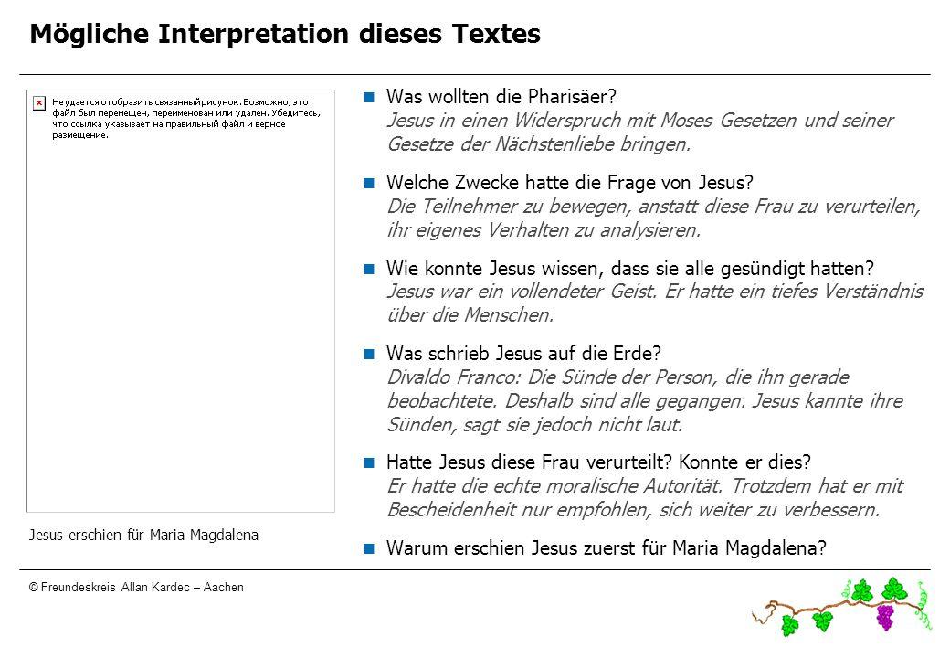 © Freundeskreis Allan Kardec – Aachen Mögliche Interpretation dieses Textes Was wollten die Pharisäer? Jesus in einen Widerspruch mit Moses Gesetzen u