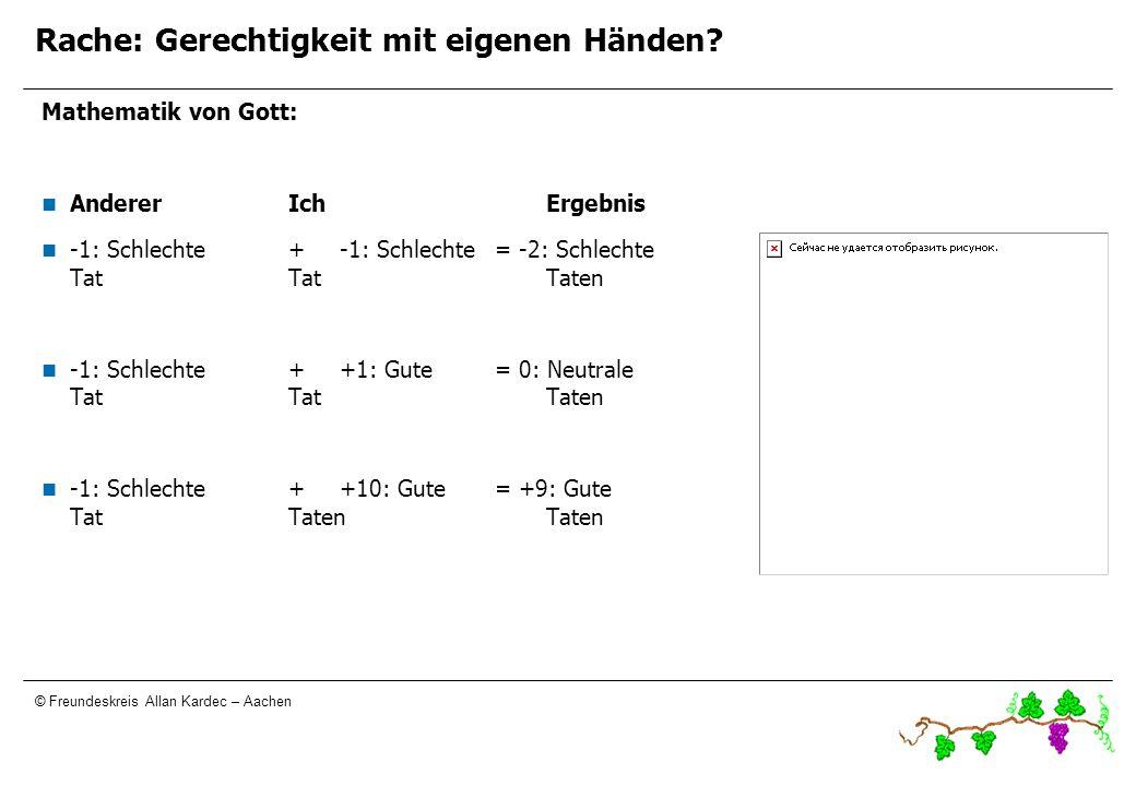 © Freundeskreis Allan Kardec – Aachen Rache: Gerechtigkeit mit eigenen Händen? Mathematik von Gott: Anderer IchErgebnis -1: Schlechte+-1: Schlechte =