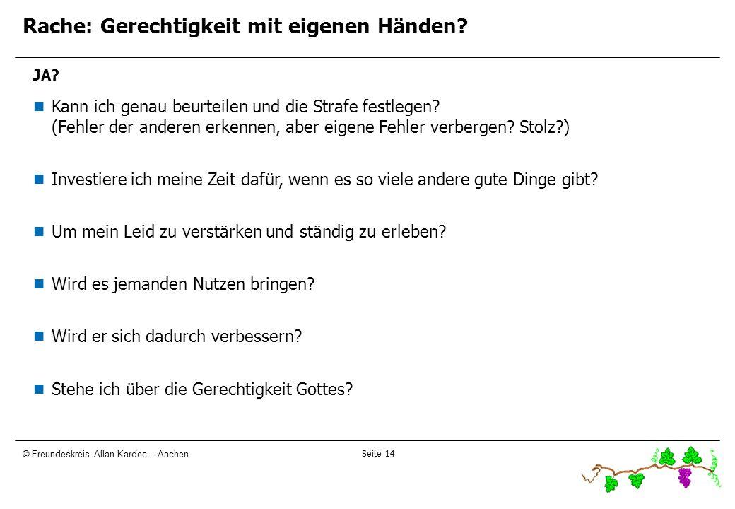 Seite 14 © Freundeskreis Allan Kardec – Aachen Rache: Gerechtigkeit mit eigenen Händen? JA? Kann ich genau beurteilen und die Strafe festlegen? (Fehle