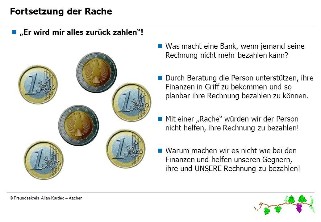 © Freundeskreis Allan Kardec – Aachen Fortsetzung der Rache Er wird mir alles zurück zahlen! Was macht eine Bank, wenn jemand seine Rechnung nicht meh