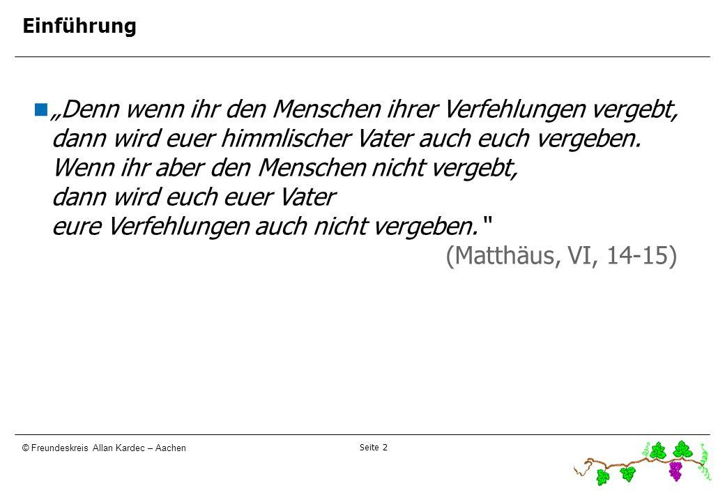 Seite 2 © Freundeskreis Allan Kardec – Aachen Einführung Denn wenn ihr den Menschen ihrer Verfehlungen vergebt, dann wird euer himmlischer Vater auch
