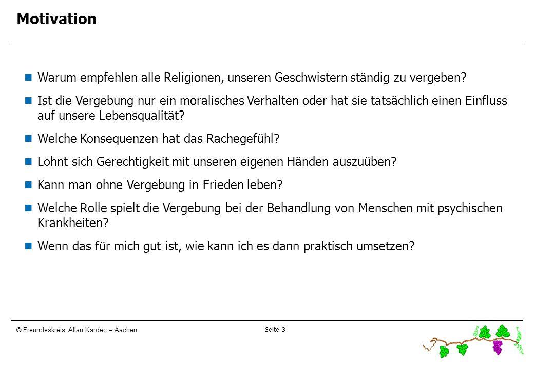 Seite 3 © Freundeskreis Allan Kardec – Aachen Motivation Warum empfehlen alle Religionen, unseren Geschwistern ständig zu vergeben? Ist die Vergebung