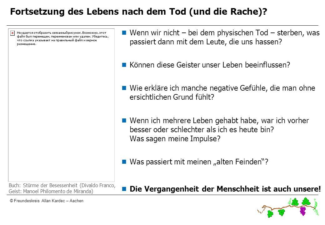 © Freundeskreis Allan Kardec – Aachen Fortsetzung des Lebens nach dem Tod (und die Rache)? Wenn wir nicht – bei dem physischen Tod – sterben, was pass
